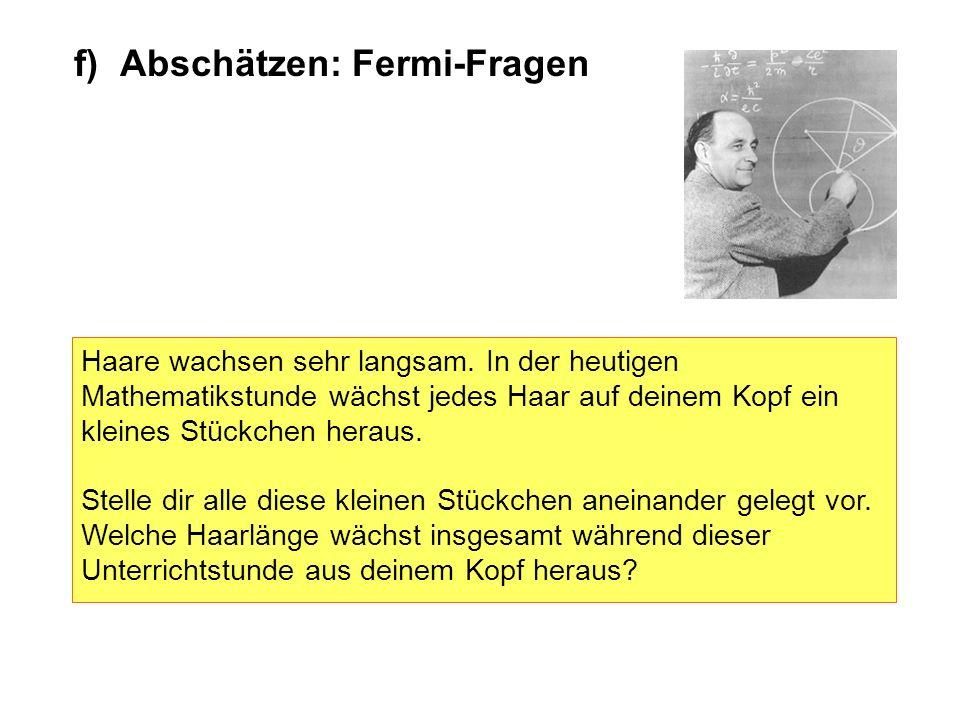 f) Abschätzen: Fermi-Fragen Haare wachsen sehr langsam. In der heutigen Mathematikstunde wächst jedes Haar auf deinem Kopf ein kleines Stückchen herau