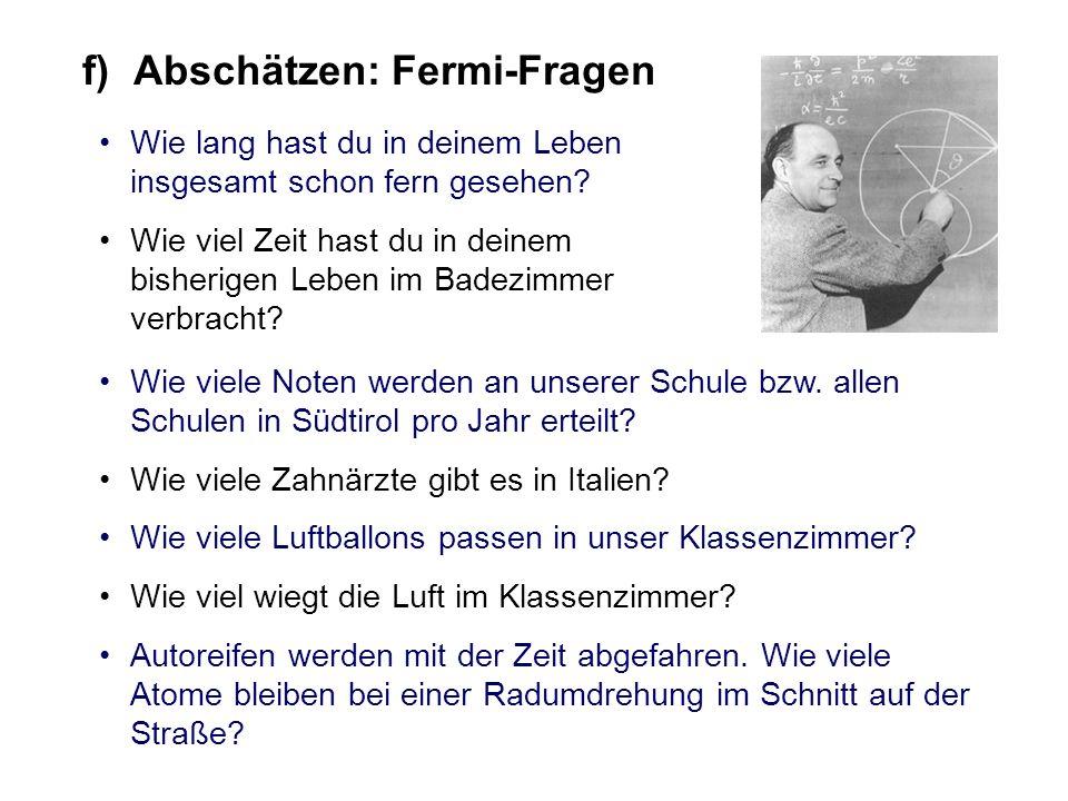 f) Abschätzen: Fermi-Fragen Wie lang hast du in deinem Leben insgesamt schon fern gesehen? Wie viel Zeit hast du in deinem bisherigen Leben im Badezim
