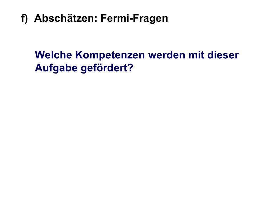 Welche Kompetenzen werden mit dieser Aufgabe gefördert? f) Abschätzen: Fermi-Fragen