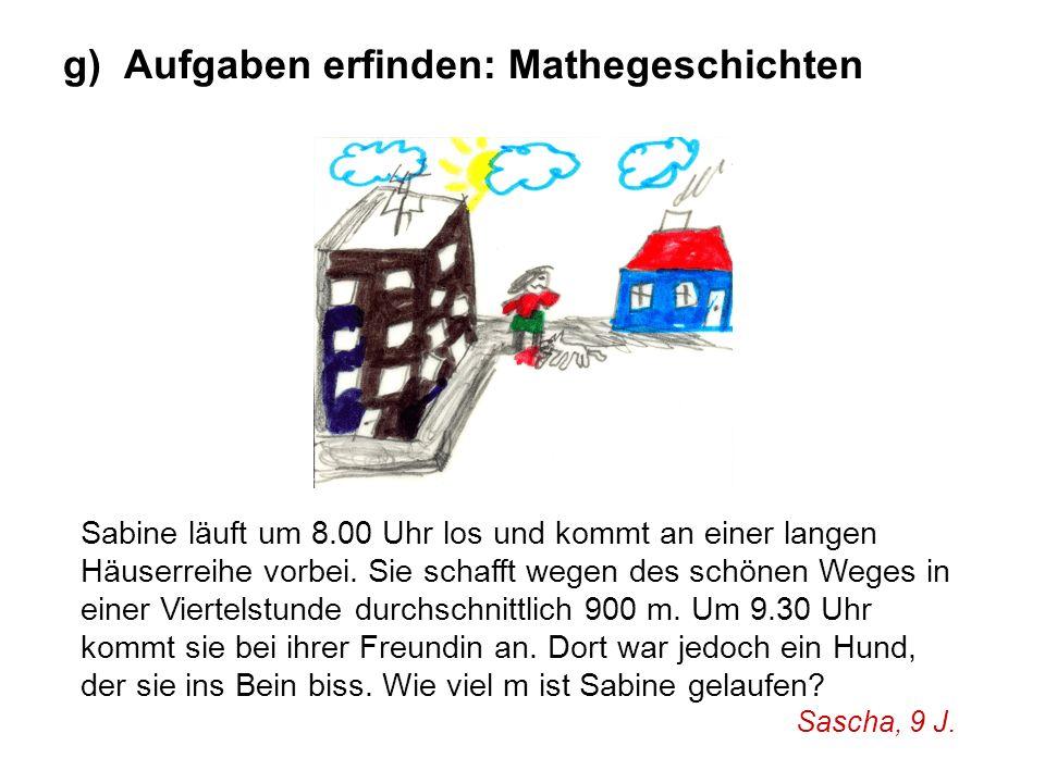 g) Aufgaben erfinden: Mathegeschichten Sabine läuft um 8.00 Uhr los und kommt an einer langen Häuserreihe vorbei. Sie schafft wegen des schönen Weges