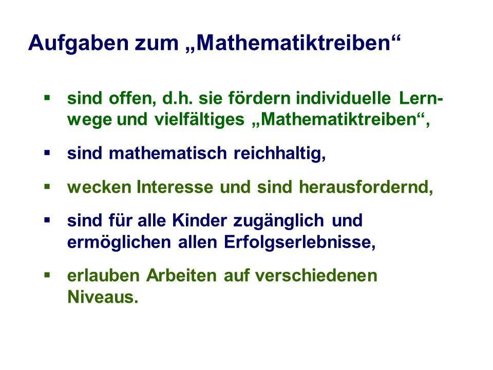 Aufgaben zum Mathematiktreiben sind offen, d.h. sie fördern individuelle Lern- wege und vielfältiges Mathematiktreiben, sind mathematisch reichhaltig,