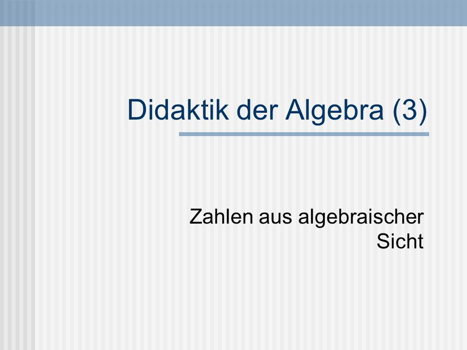Didaktik der Algebra (3) Zahlen aus algebraischer Sicht