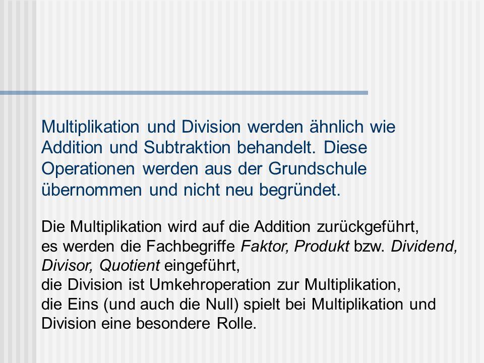 Multiplikation und Division werden ähnlich wie Addition und Subtraktion behandelt. Diese Operationen werden aus der Grundschule übernommen und nicht n