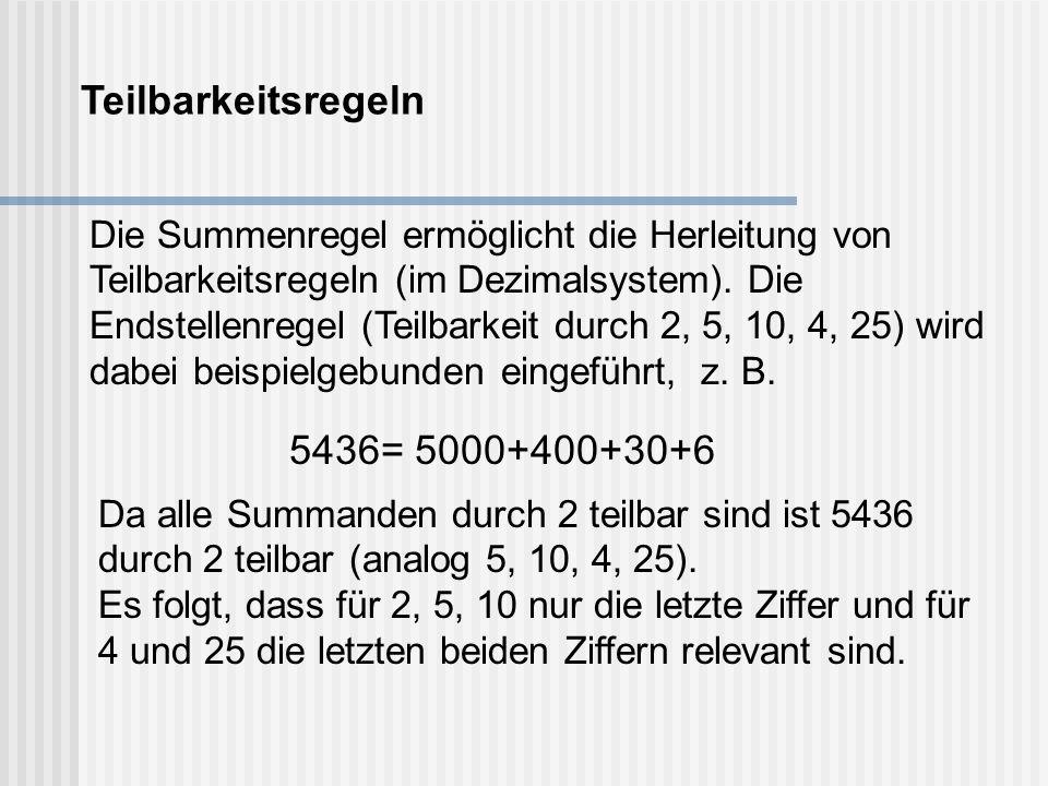 Die Summenregel ermöglicht die Herleitung von Teilbarkeitsregeln (im Dezimalsystem). Die Endstellenregel (Teilbarkeit durch 2, 5, 10, 4, 25) wird dabe