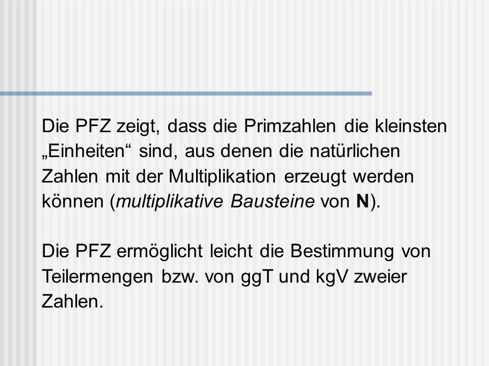 Die PFZ zeigt, dass die Primzahlen die kleinsten Einheiten sind, aus denen die natürlichen Zahlen mit der Multiplikation erzeugt werden können (multip