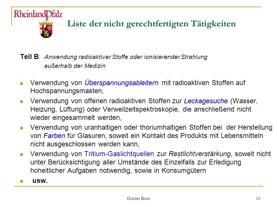Ministerium für Umwelt, Forsten und Verbraucherschutz Günter Roos 10 Liste der nicht gerechtfertigten Tätigkeiten Teil B: Anwendung radioaktiver Stoff