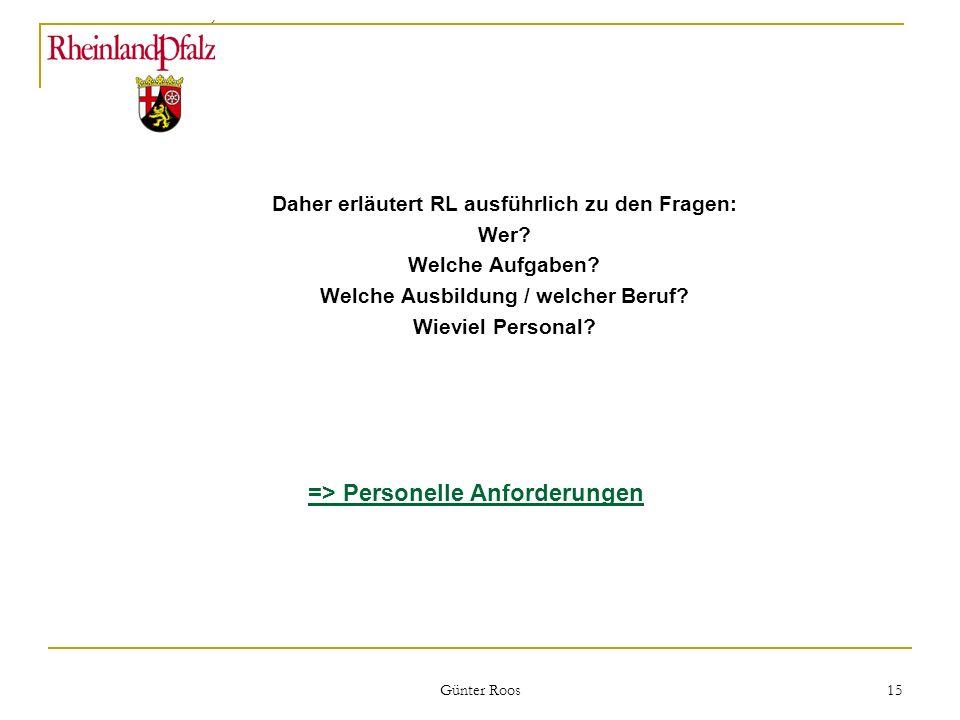 Ministerium für Umwelt, Forsten und Verbraucherschutz Günter Roos 15 Daher erläutert RL ausführlich zu den Fragen: Wer? Welche Aufgaben? Welche Ausbil