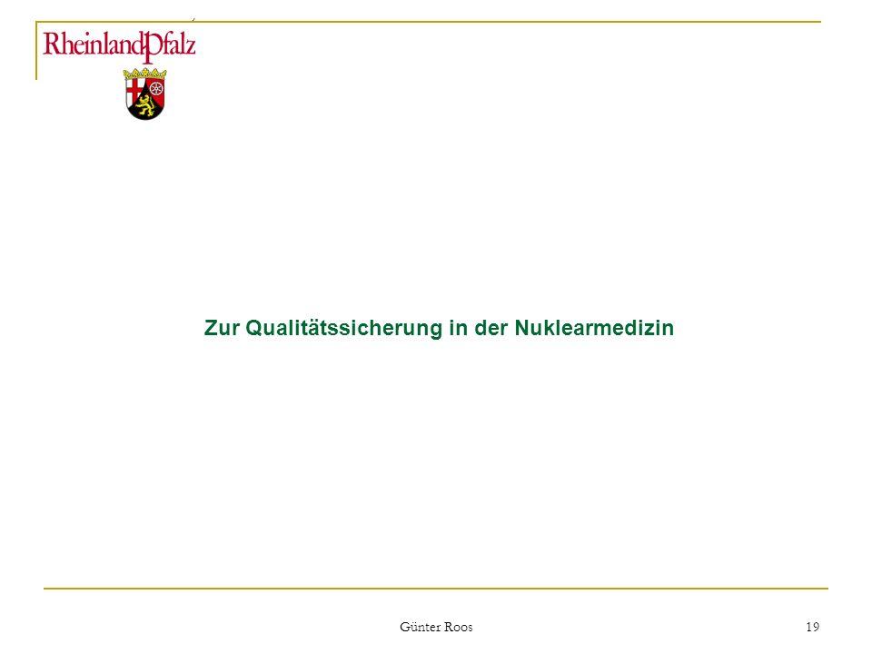 Ministerium für Umwelt, Forsten und Verbraucherschutz Günter Roos 19 Zur Qualitätssicherung in der Nuklearmedizin