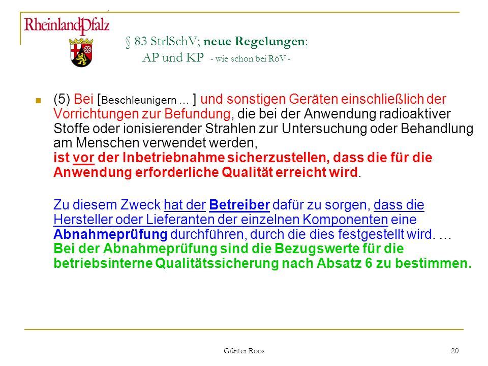 Ministerium für Umwelt, Forsten und Verbraucherschutz Günter Roos 20 § 83 StrlSchV; neue Regelungen: AP und KP - wie schon bei RöV - (5) Bei [ Beschle