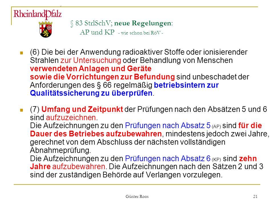 Ministerium für Umwelt, Forsten und Verbraucherschutz Günter Roos 21 § 83 StrlSchV; neue Regelungen: AP und KP - wie schon bei RöV - (6) Die bei der A