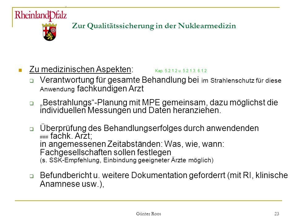 Ministerium für Umwelt, Forsten und Verbraucherschutz Günter Roos 23 Zur Qualitätssicherung in der Nuklearmedizin Zu medizinischen Aspekten: Kap. 5.2.