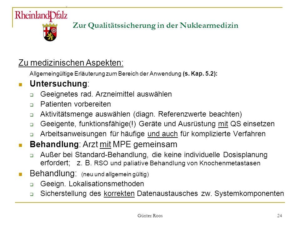 Ministerium für Umwelt, Forsten und Verbraucherschutz Günter Roos 24 Zur Qualitätssicherung in der Nuklearmedizin Zu medizinischen Aspekten: Allgemein
