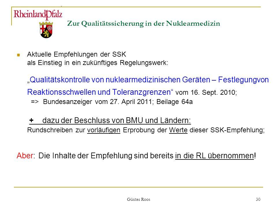 Ministerium für Umwelt, Forsten und Verbraucherschutz Günter Roos 30 Zur Qualitätssicherung in der Nuklearmedizin Aktuelle Empfehlungen der SSK als Ei