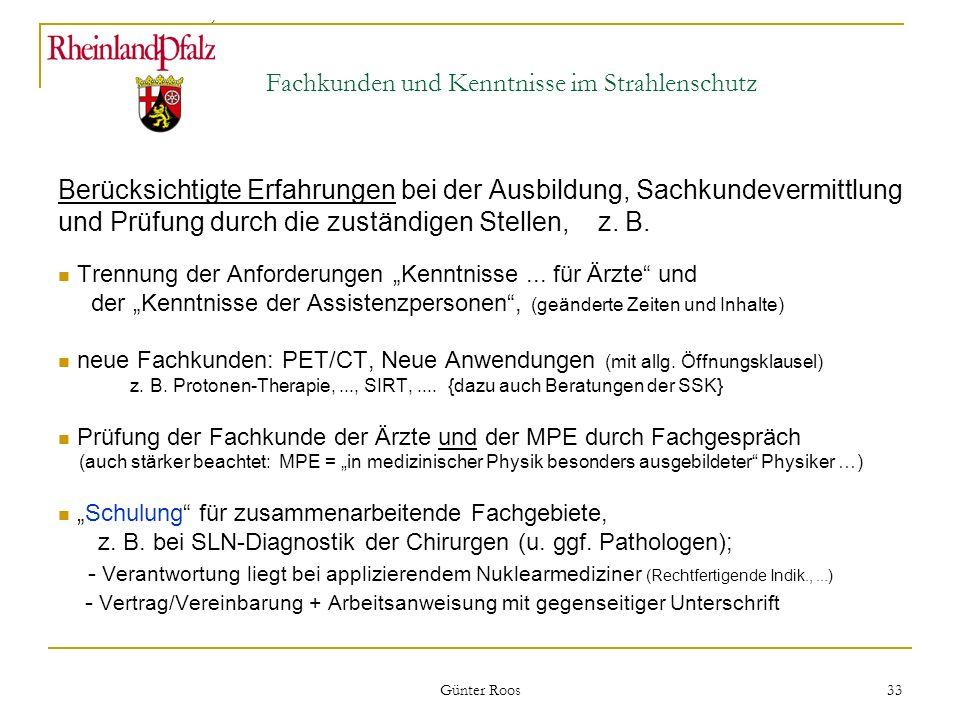 Ministerium für Umwelt, Forsten und Verbraucherschutz Günter Roos 33 Fachkunden und Kenntnisse im Strahlenschutz Berücksichtigte Erfahrungen bei der A