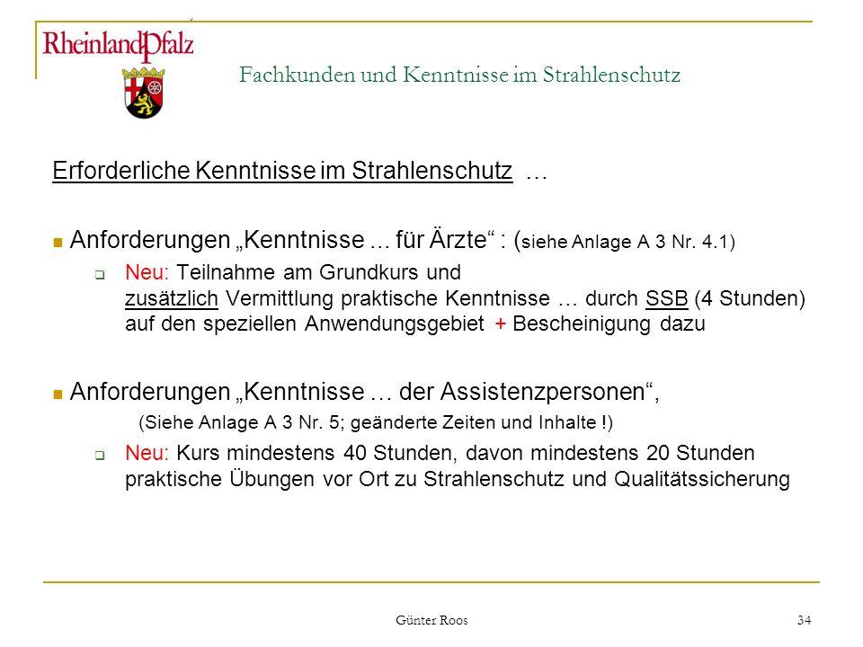 Ministerium für Umwelt, Forsten und Verbraucherschutz Günter Roos 34 Fachkunden und Kenntnisse im Strahlenschutz Erforderliche Kenntnisse im Strahlens