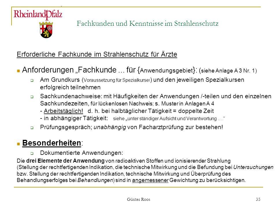 Ministerium für Umwelt, Forsten und Verbraucherschutz Günter Roos 35 Fachkunden und Kenntnisse im Strahlenschutz Erforderliche Fachkunde im Strahlensc
