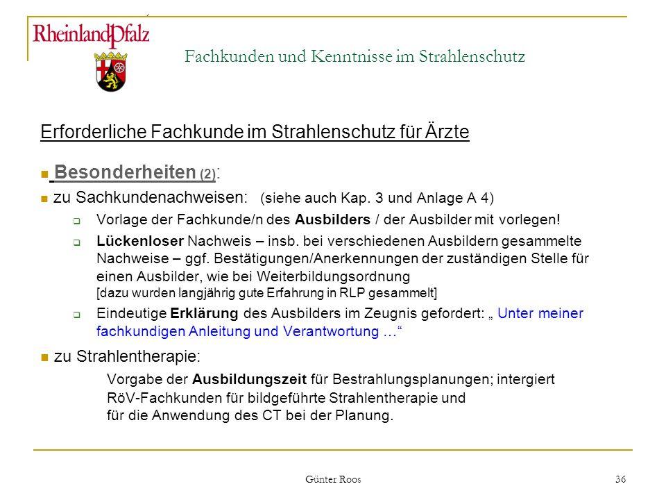 Ministerium für Umwelt, Forsten und Verbraucherschutz Günter Roos 36 Fachkunden und Kenntnisse im Strahlenschutz Erforderliche Fachkunde im Strahlensc