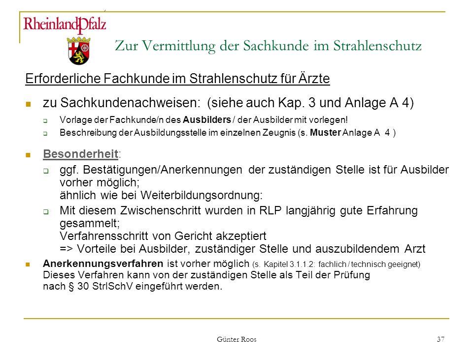 Ministerium für Umwelt, Forsten und Verbraucherschutz Günter Roos 37 Zur Vermittlung der Sachkunde im Strahlenschutz Erforderliche Fachkunde im Strahl
