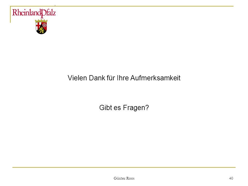 Ministerium für Umwelt, Forsten und Verbraucherschutz Günter Roos 40 Vielen Dank für Ihre Aufmerksamkeit Gibt es Fragen?