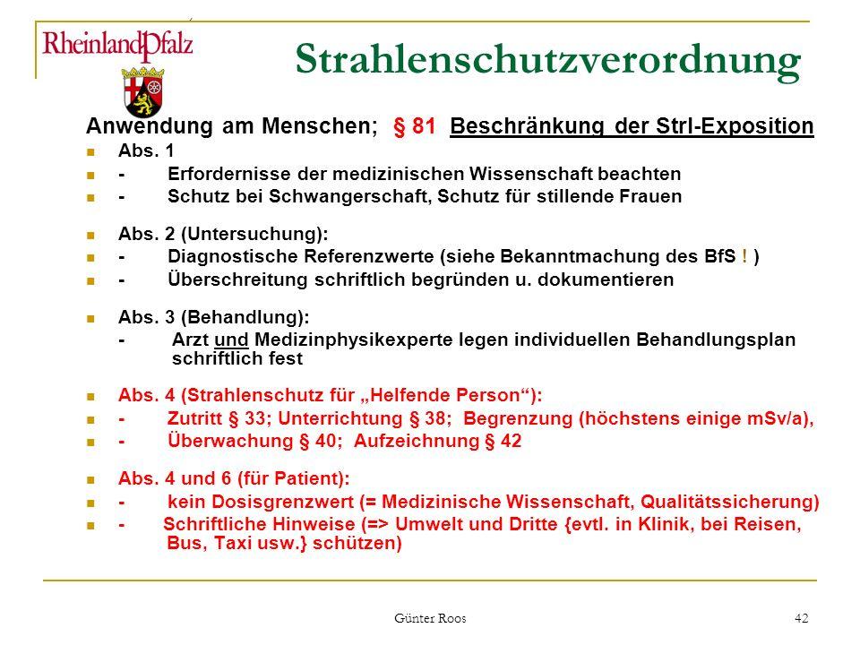 Ministerium für Umwelt, Forsten und Verbraucherschutz Günter Roos 42 Strahlenschutzverordnung Anwendung am Menschen; § 81 Beschränkung der Strl-Exposi