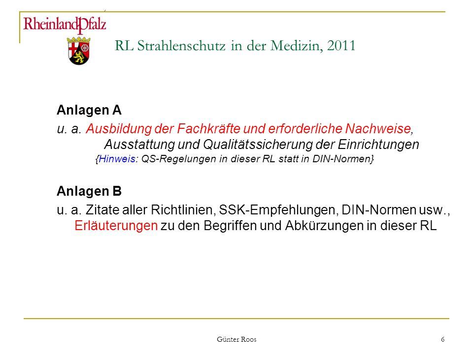 Ministerium für Umwelt, Forsten und Verbraucherschutz Günter Roos 6 RL Strahlenschutz in der Medizin, 2011 Anlagen A u. a. Ausbildung der Fachkräfte u