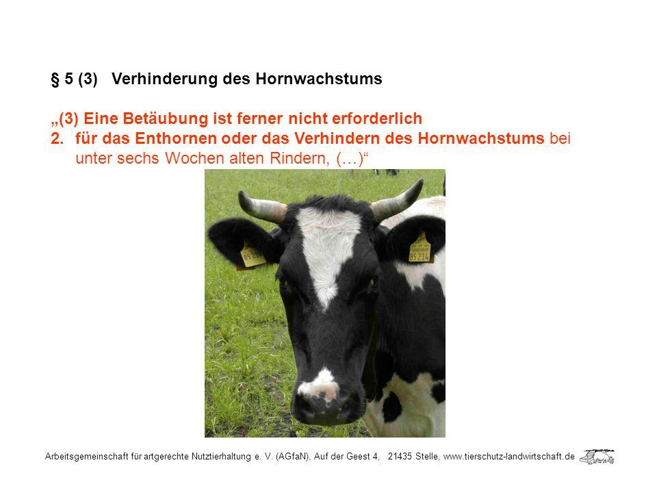 Arbeitsgemeinschaft für artgerechte Nutztierhaltung e. V. (AGfaN), Auf der Geest 4, 21435 Stelle, www.tierschutz-landwirtschaft.de § 5 (3) Verhinderun