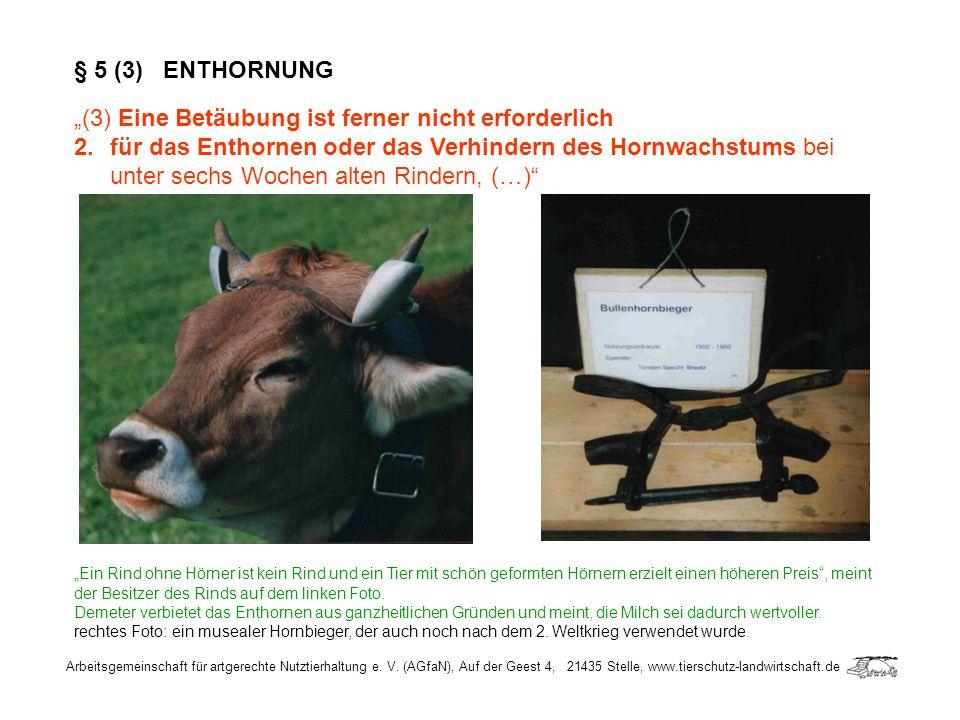 Arbeitsgemeinschaft für artgerechte Nutztierhaltung e. V. (AGfaN), Auf der Geest 4, 21435 Stelle, www.tierschutz-landwirtschaft.de § 5 (3) ENTHORNUNG