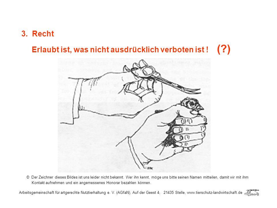 Arbeitsgemeinschaft für artgerechte Nutztierhaltung e. V. (AGfaN), Auf der Geest 4, 21435 Stelle, www.tierschutz-landwirtschaft.de 3. Recht Erlaubt is