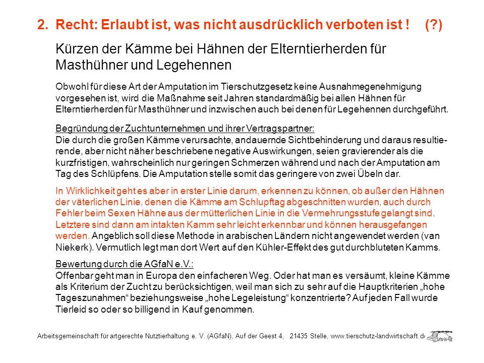 Arbeitsgemeinschaft für artgerechte Nutztierhaltung e. V. (AGfaN), Auf der Geest 4, 21435 Stelle, www.tierschutz-landwirtschaft.de 2.Recht: Erlaubt is