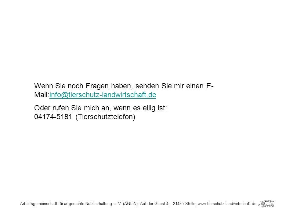 Arbeitsgemeinschaft für artgerechte Nutztierhaltung e. V. (AGfaN), Auf der Geest 4, 21435 Stelle, www.tierschutz-landwirtschaft.de Wenn Sie noch Frage