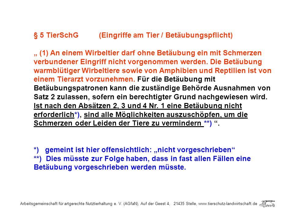 Arbeitsgemeinschaft für artgerechte Nutztierhaltung e. V. (AGfaN), Auf der Geest 4, 21435 Stelle, www.tierschutz-landwirtschaft.de § 5 TierSchG (Eingr