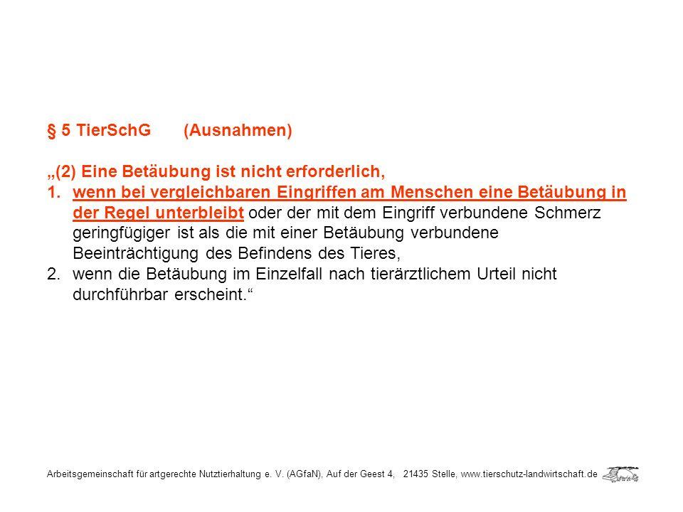 Arbeitsgemeinschaft für artgerechte Nutztierhaltung e. V. (AGfaN), Auf der Geest 4, 21435 Stelle, www.tierschutz-landwirtschaft.de § 5 TierSchG (Ausna