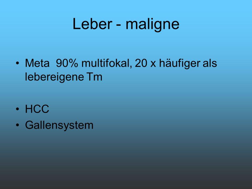Leber - maligne Meta 90% multifokal, 20 x häufiger als lebereigene Tm HCC Gallensystem