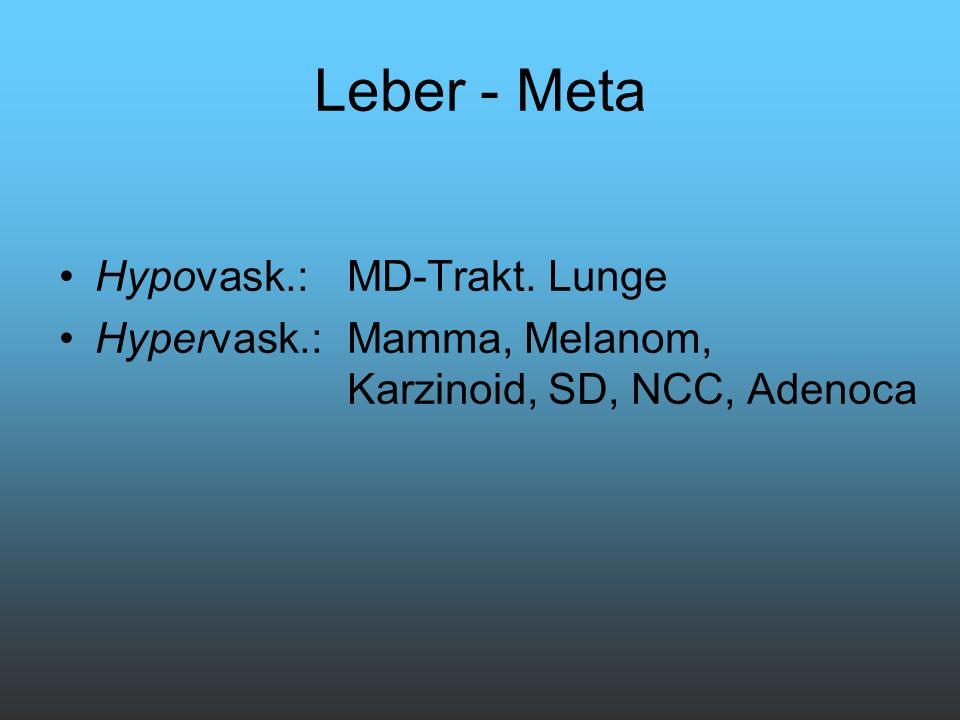 Leber - Meta Hypovask.: MD-Trakt. Lunge Hypervask.: Mamma, Melanom, Karzinoid, SD, NCC, Adenoca