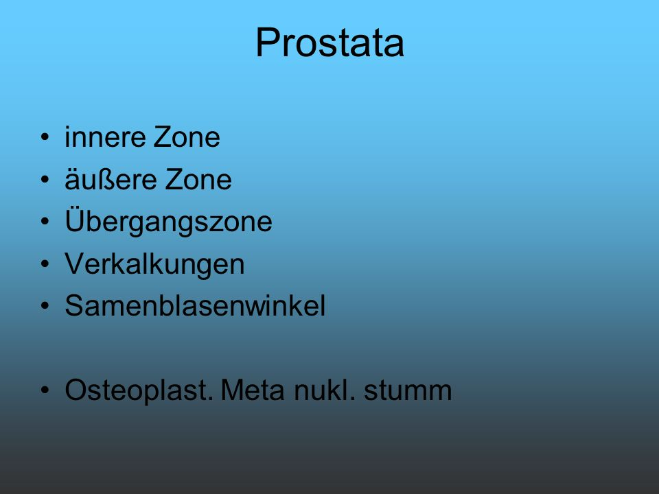 Prostata innere Zone äußere Zone Übergangszone Verkalkungen Samenblasenwinkel Osteoplast. Meta nukl. stumm
