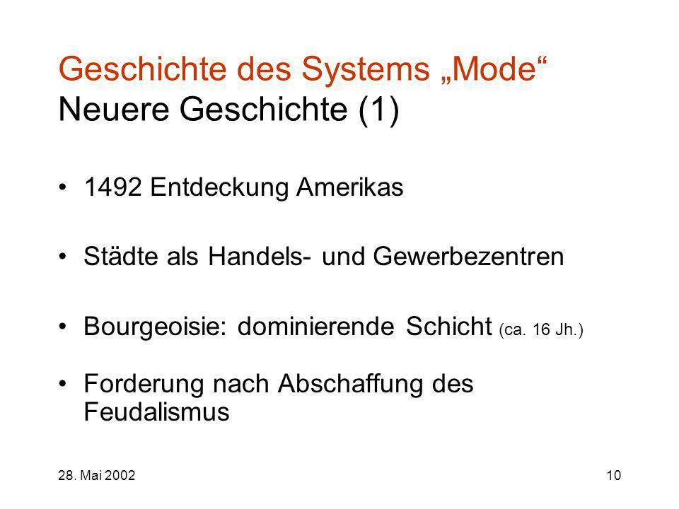 28. Mai 200210 Geschichte des Systems Mode Neuere Geschichte (1) 1492 Entdeckung Amerikas Städte als Handels- und Gewerbezentren Bourgeoisie: dominier
