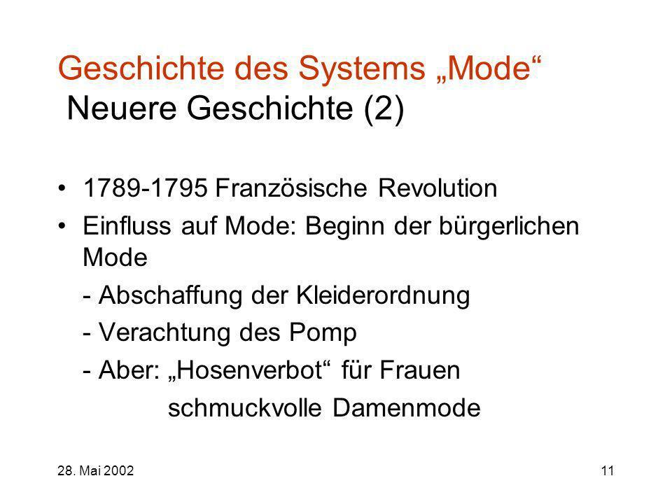 28. Mai 200211 Geschichte des Systems Mode Neuere Geschichte (2) 1789-1795 Französische Revolution Einfluss auf Mode: Beginn der bürgerlichen Mode - A