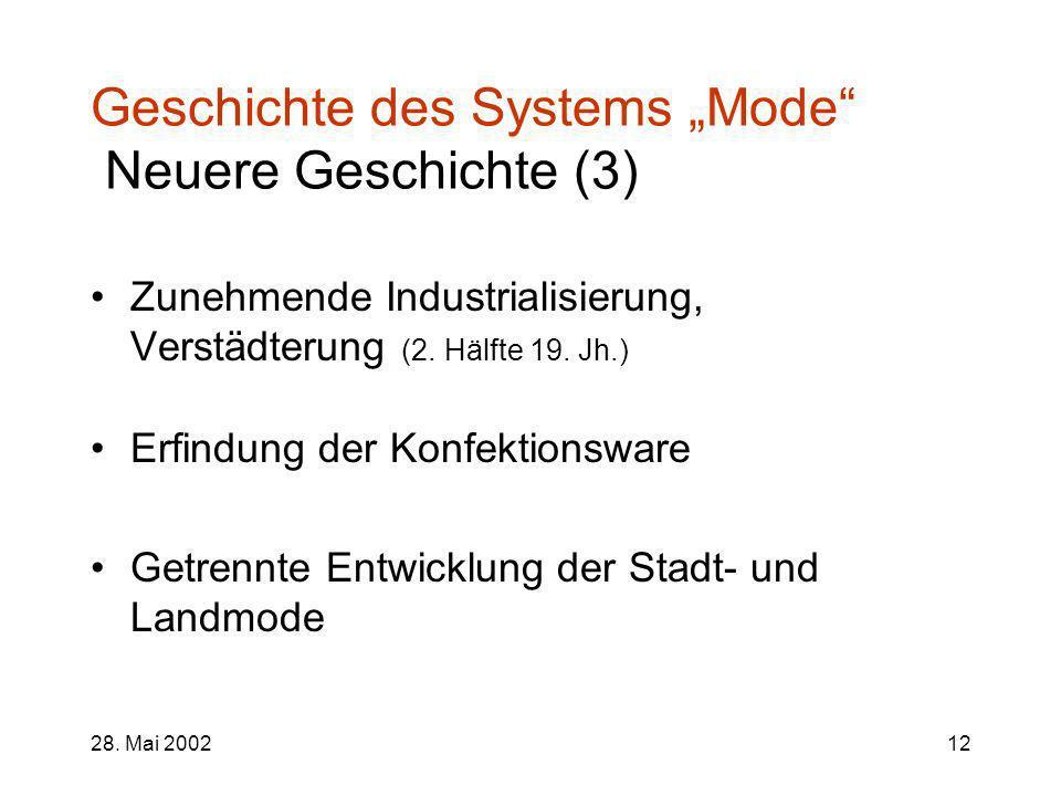 28. Mai 200212 Geschichte des Systems Mode Neuere Geschichte (3) Zunehmende Industrialisierung, Verstädterung (2. Hälfte 19. Jh.) Erfindung der Konfek