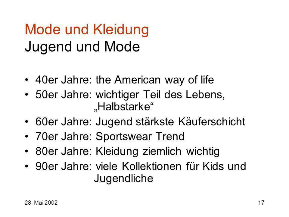 28. Mai 200217 Mode und Kleidung Jugend und Mode 40er Jahre: the American way of life 50er Jahre: wichtiger Teil des Lebens, Halbstarke 60er Jahre: Ju