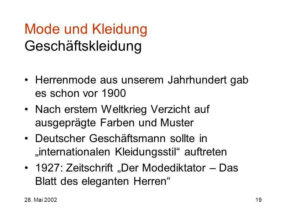 28. Mai 200219 Mode und Kleidung Geschäftskleidung Herrenmode aus unserem Jahrhundert gab es schon vor 1900 Nach erstem Weltkrieg Verzicht auf ausgepr