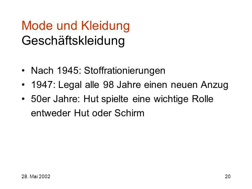 28. Mai 200220 Mode und Kleidung Geschäftskleidung Nach 1945: Stoffrationierungen 1947: Legal alle 98 Jahre einen neuen Anzug 50er Jahre: Hut spielte