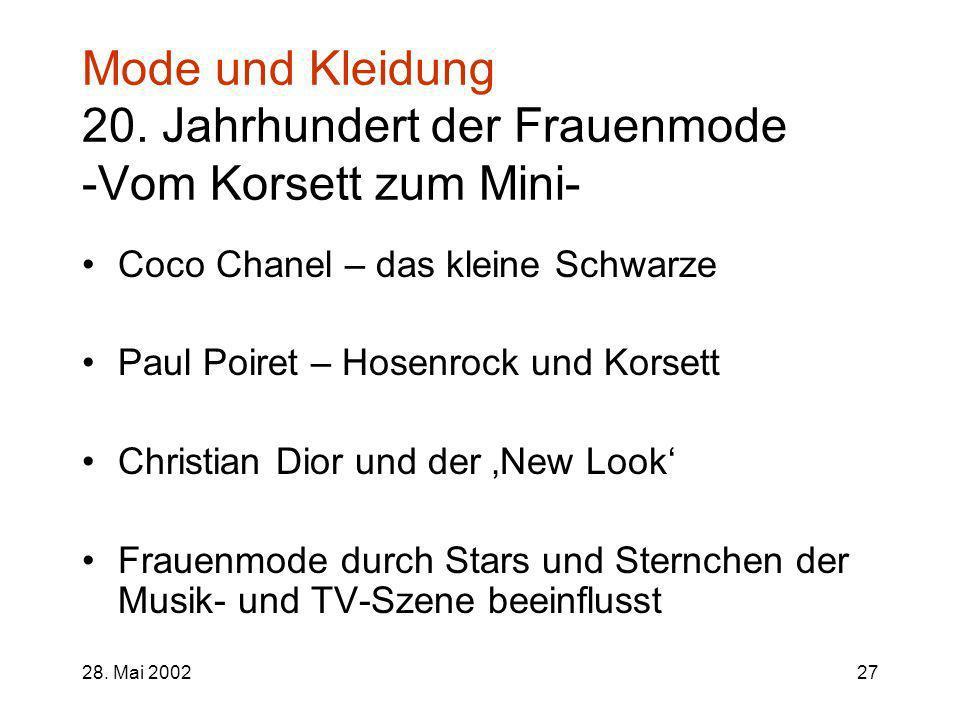 28. Mai 200227 Mode und Kleidung 20. Jahrhundert der Frauenmode -Vom Korsett zum Mini- Coco Chanel – das kleine Schwarze Paul Poiret – Hosenrock und K