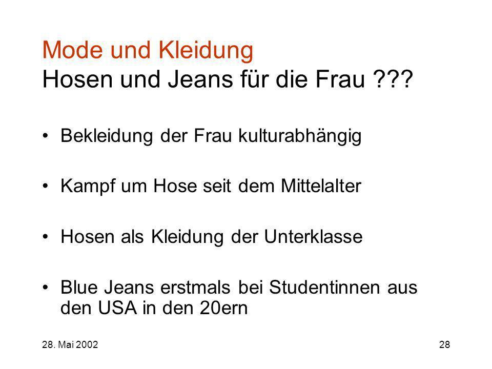 28. Mai 200228 Mode und Kleidung Hosen und Jeans für die Frau ??? Bekleidung der Frau kulturabhängig Kampf um Hose seit dem Mittelalter Hosen als Klei