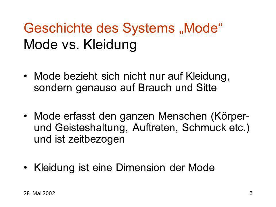 28. Mai 20023 Geschichte des Systems Mode Mode vs. Kleidung Mode bezieht sich nicht nur auf Kleidung, sondern genauso auf Brauch und Sitte Mode erfass