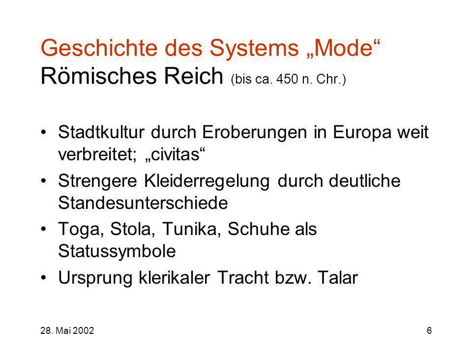 28. Mai 20026 Geschichte des Systems Mode Römisches Reich (bis ca. 450 n. Chr.) Stadtkultur durch Eroberungen in Europa weit verbreitet; civitas Stren