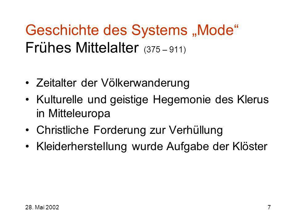 28. Mai 20027 Geschichte des Systems Mode Frühes Mittelalter (375 – 911) Zeitalter der Völkerwanderung Kulturelle und geistige Hegemonie des Klerus in