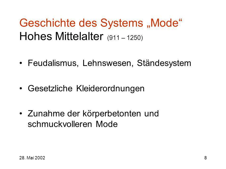 28. Mai 20028 Geschichte des Systems Mode Hohes Mittelalter (911 – 1250) Feudalismus, Lehnswesen, Ständesystem Gesetzliche Kleiderordnungen Zunahme de