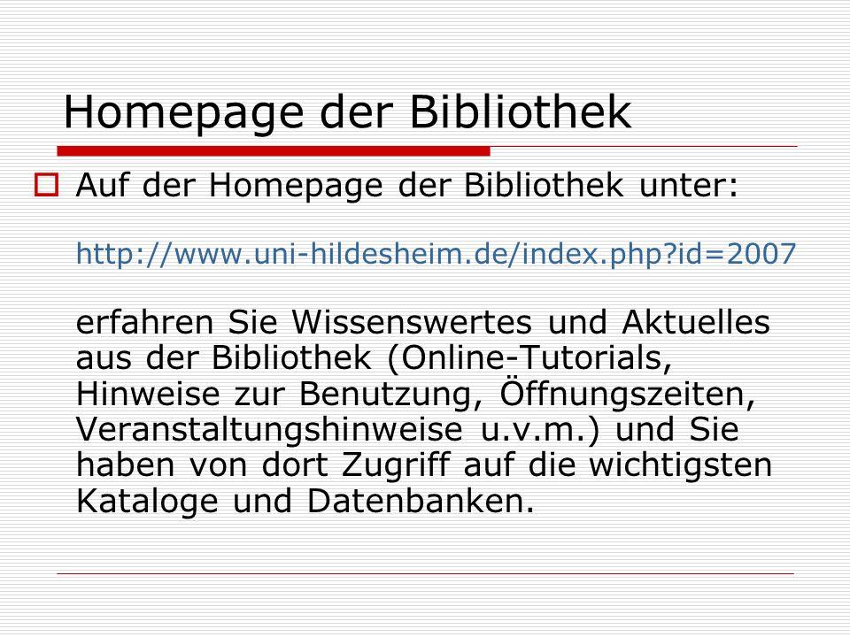 Homepage der Bibliothek Auf der Homepage der Bibliothek unter: http://www.uni-hildesheim.de/index.php?id=2007 erfahren Sie Wissenswertes und Aktuelles