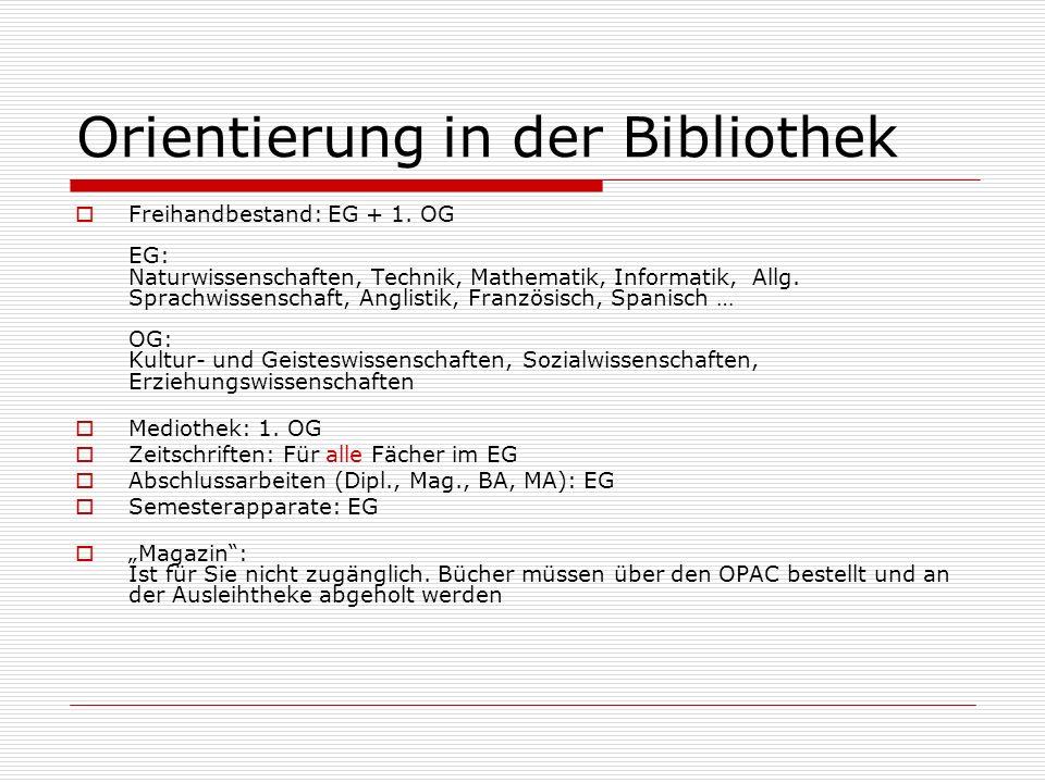 Orientierung in der Bibliothek Freihandbestand: EG + 1. OG EG: Naturwissenschaften, Technik, Mathematik, Informatik, Allg. Sprachwissenschaft, Anglist