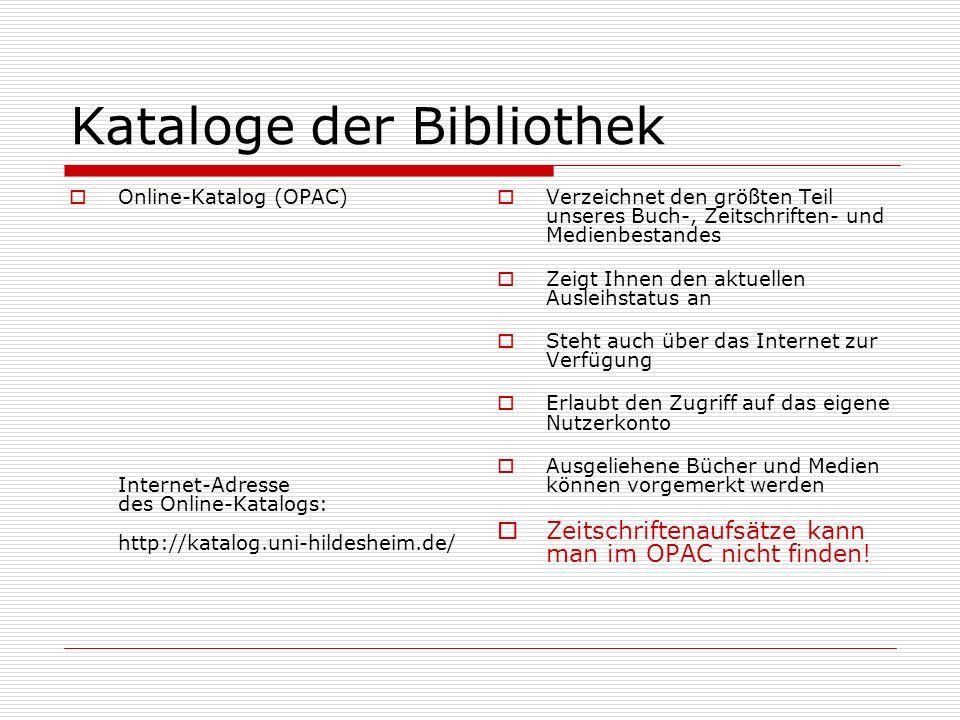 Kataloge der Bibliothek Online-Katalog (OPAC) Internet-Adresse des Online-Katalogs: http://katalog.uni-hildesheim.de/ Verzeichnet den größten Teil uns